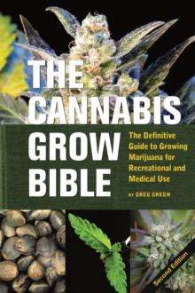 The Cannabis Grow Bible : Definitive Guide to Growing Marijuana for Recreational and Medical Use, Paperback