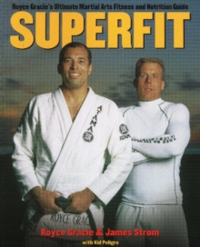 Superfit : Royce Gracie's Ultimate Martial Arts Fitness and Nutrition Guide, Paperback