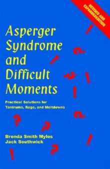 Asperger Syndrome and Difficult Moments : Practical Solutions for Tantrums, Rage and Meltdowns, Paperback