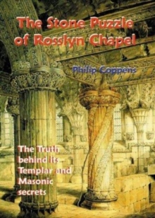The Stone Puzzle of Rosslyn Chapel : The Truth Behind its Templar and Masonic Secrets, Paperback