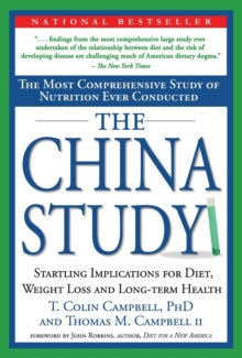 The China Study : The Most Comprehensive Study of Nutrition Ever Conducted and the Startling Implications for Diet, Weight Loss and Long-Term Health, Hardback