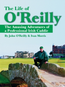 The Life of O'Reilly : The Amusing Adventures of a Professional Irish Caddie, Paperback