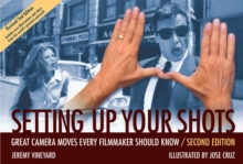 Setting Up Your Shots : Great Camera Moves Every Filmmaker Should Know, Hardback