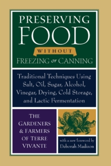 Preserving Food without Freezing or Canning : Traditional Techniques Using Salt, Oil, Sugar, Alcohol, Vinegar, Drying, Cold Storage, and Lactic Fermentation, Paperback