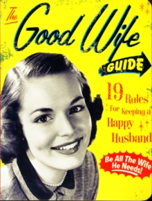 The Good Wife Guide : 19 Rules for Keeping a Happy Husband, Board book