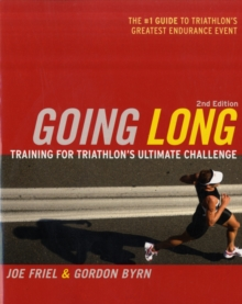 Going Long : Training for Triathlon's Ultimate Challenge, Paperback Book