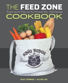 The Feed Zone Cookbook : Fast and Flavorful Food for Athletes, Hardback