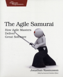 The Agile Samurai : How Agile Masters Deliver Great Software, Paperback