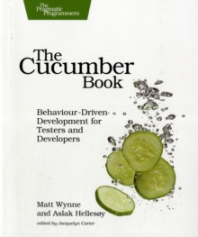 The Cucumber Book : Behaviour-Driven Development for Testers and Developers, Paperback