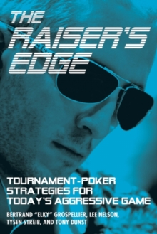 The Raiser's Edge : Tournament-Poker Strategies for Today's Aggressive Game, Paperback