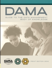 DAMA-DMBOK Guide : The DAMA Guide to the Data Management Body of Knowledge, Hardback