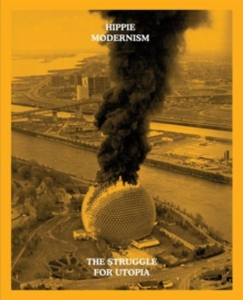 Hippie Modernism: The Struggle for Utopia, Paperback