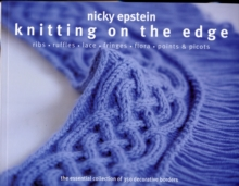 Knitting on the Edge : Ribs, Ruffles, Lace, Fringes, Flora, Points & Picots : The Essential Collection of 350 Decorative Borders, Paperback