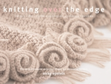 Knitting Over the Edge : Unique Ribs Cords Appliques Colors Nouveau - the Second Essential Collection of Over 350 Decorative Borders, Paperback Book