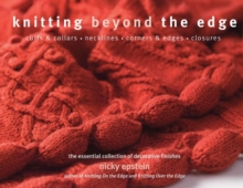 Knitting Beyond the Edge : Cuffs and Collars - Necklines - Hems - Closures - the Essential Collection of Decorative Finishes, Paperback