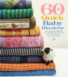 60 Quick Baby Blankets : Cute & Cuddly Knits in 220 Superwash[registered] and 128 Superwash from Cascade Yarns, Paperback Book