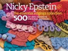 Nicky Epstein the Essential Edgings Collection : 500 of Her Favorite Original Borders, Hardback Book