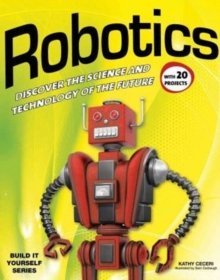Robotics : Discover the Science & Technology of the Future with 20 Projects, Paperback