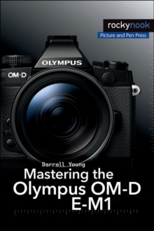 Mastering the Olympus OM-D E-M1, Paperback