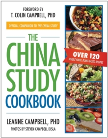 The China Study Cookbook : Over 120 Whole Food, Plant-Based Recipes, Paperback
