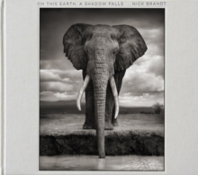 Nick Brandt : On This Earth, a Shadow Falls, Hardback