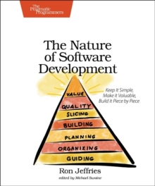 The Nature of Software Development : Keep it Simple, Make it Valuable, Build it Piece by Piece, Paperback Book