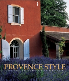 Provence Style : The Art of Home Decoration, Hardback