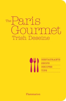 The Paris Gourmet : Restaurants Shops Recipes Tips, Paperback Book