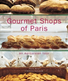 Gourmet Shops of Paris : An Epicurean Tour, Hardback Book