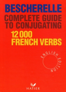Complete Guide to Conjugating 12, 000 French Verbs : Bescherelle (English Edition) - Complete Guide to Conjugating Verbs, Hardback
