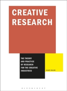 Creative Research : The Theory and Practice of Research for the Creative Industries, Paperback
