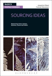 Basics Textile Design 01: Sourcing Ideas : Researching Colour, Surface, Structure, Texture and Pattern, Paperback