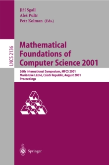 Image of Mathematical Foundations of Computer Science 2001 : 26th International Symposium, MFCS 2001 Marianske Lazne, Czech Republic, August 27-31, 2001 Proceedings