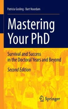 Mastering Your PhD : Survival and Success in the Doctoral Years and Beyond, Paperback