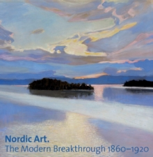 Nordic Art : The Modern Breakthrough 1860-1920, Hardback