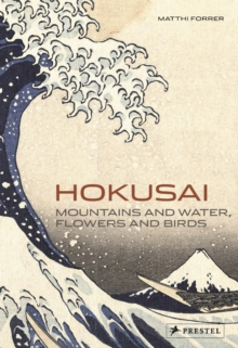 Hokusai : Mountains and Water, Flowers and Birds, Paperback