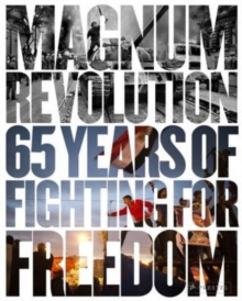 Magnum Revolution : 65 Years of Fighting for Freedom, Hardback