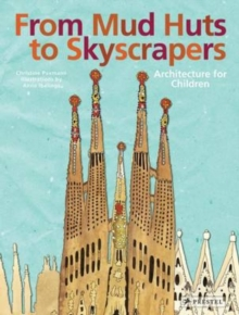 From Mud Huts to Skyscrapers : Architecture for Children, Hardback
