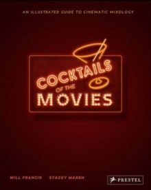 Cocktails of the Movies : An Illustrated Guide to Cinematic Mixology, Hardback