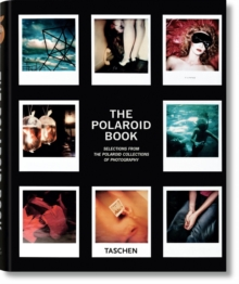 Polaroid Book : Instant and Unique - The Best Images from the Polaroid Collection, Hardback