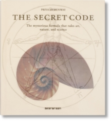The Secret Code : The Mysterious Formula That Rules Art, Nature, and Science, Hardback Book