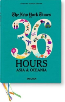 The New York Times. 36 Hours : Asia & Oceania, Paperback