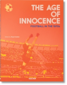 The Age of Innocence. Football in the 1970s, Hardback