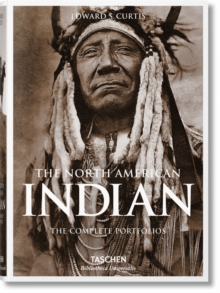 The North American Indian : The Complete Portfolios, Hardback
