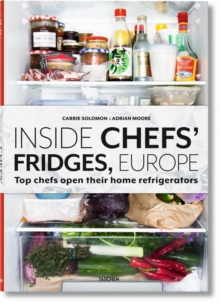 Inside Chefs' Fridges. 40 of Europe's Most Interesting Chefs Open Their Home Refrigerators, Hardback