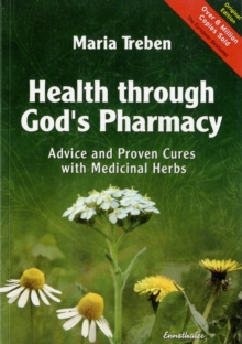 Health Through God's Pharmacy : Advice and Proven Cures with Medicinal Herbs, Paperback