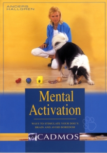 Mental Activation : Ways to Stimulate Your Dog's Brain and Avoid Boredom, Paperback Book