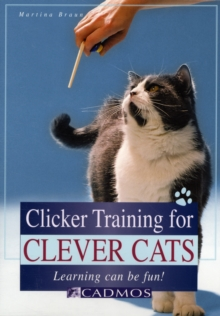 Clicker Training for Clever Cats : Learning Can be Fun, Paperback Book
