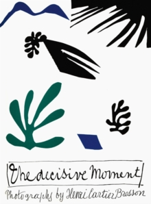Henri Cartier-Bresson : The Decisive Moment, Hardback
