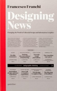 Designing News : Changing the World of Editorial Design and Information Graphics, Hardback
